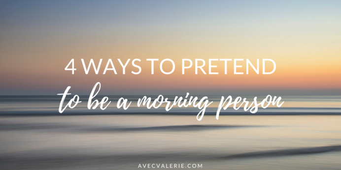 4 Ways to Pretend to be a Morning Person
