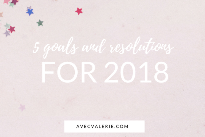 5 Goals and Resolutions for 2018